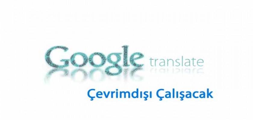 Google Translate Artık Çevrimdışı da Çeviri Yapabilecek