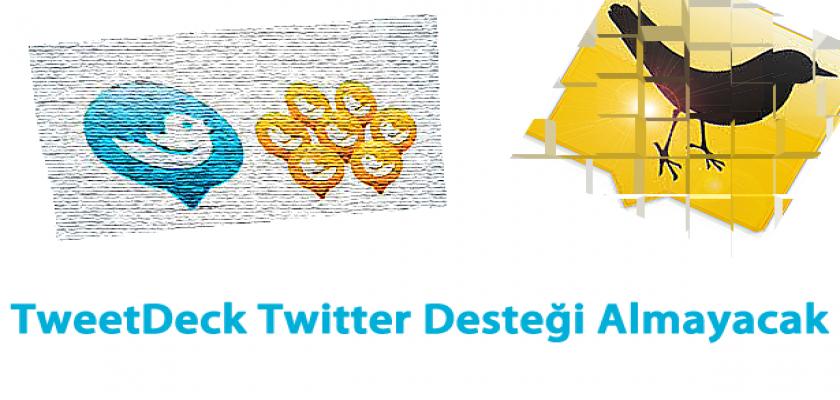 Twitter TweetDeck Desteğini Çekiyor